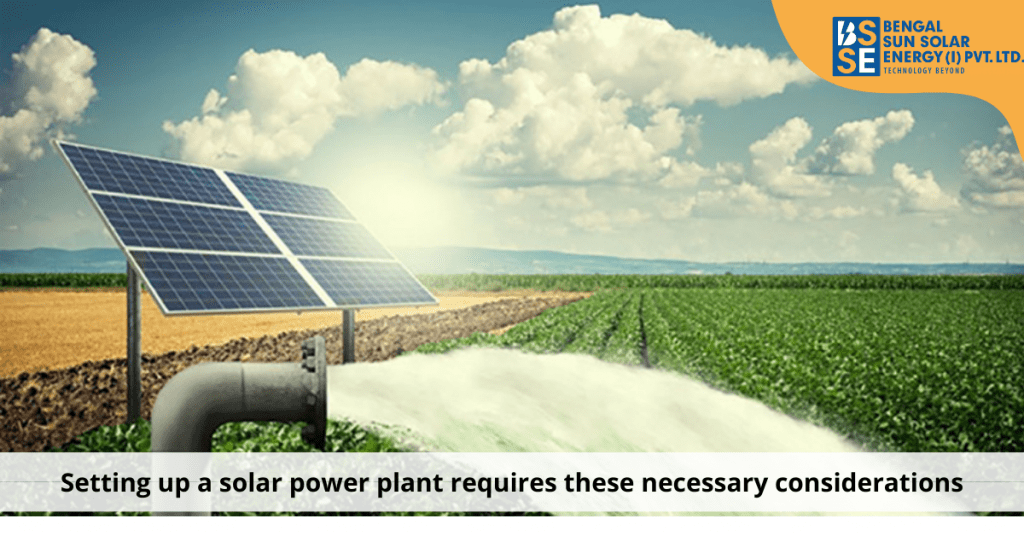 How setting up a solar power plant requires these necessary considerations?