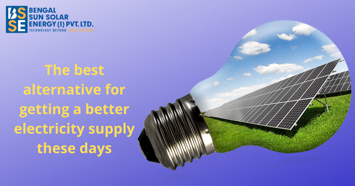 Which is the best alternative for getting a better electricity supply these days?